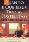 Quando é que Jesus traz as costeletas?, George Carlin